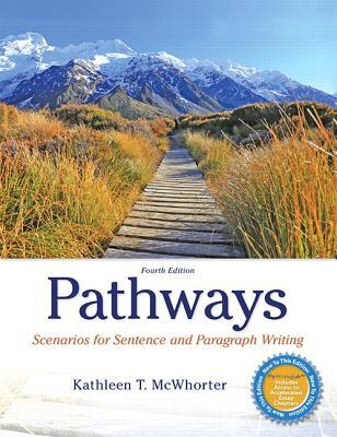 Pathways: Scenarios for Sentence and Paragraph Writing - McWhorter, Kathleen T