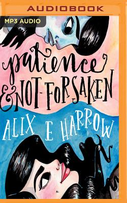 Patience and Not-Forsaken - Harrow, Alix E, and Nittoso, Jennifer (Read by)