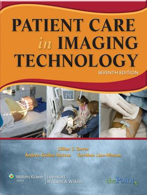 Patient Care in Imaging Technology - Torres, Lillian S, RN, MS, CNS, NP, and Dutton, Andrea Guillen, Med, and Watson, Terri Ann