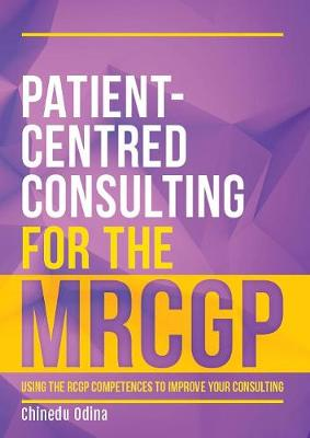 Patient-Centred Consulting for the MRCGP: Using the RCGP competences to improve your consulting - Odina, Chinedu