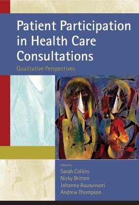 Patient Participation in Health Care Consultations: Qualitative Perspectives - Collins, Sarah (Editor), and Britten, Nicky (Editor), and Ruusuvuori, Johanna (Editor)
