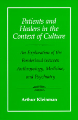 Patients and Healers in the Context of Culture: An Exploration of the Borderland Between Anthropology, Medicine, and Psychiatry - Kleinman, Arthur, Professor