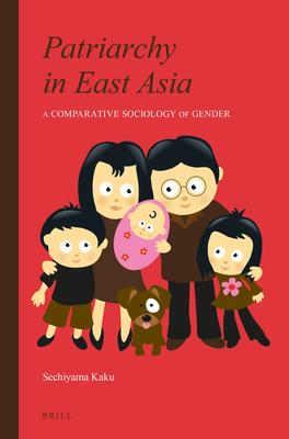 Patriarchy in East Asia: A Comparative Sociology of Gender - Sechiyama, Kaku