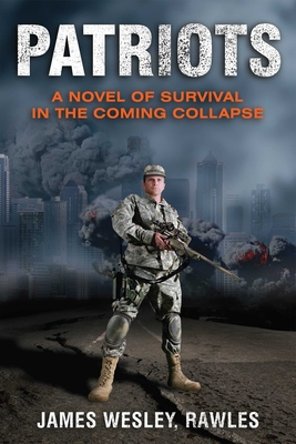 Patriots: A Novel of Survival in the Coming Collapse - Rawles, James Wesley