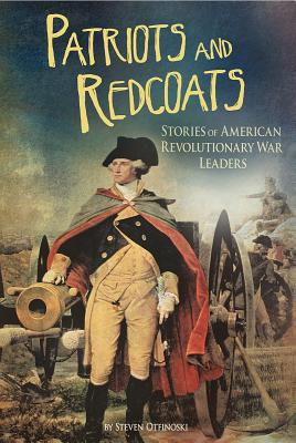 Patriots and Redcoats: Stories of American Revolutionary War Leaders - Otfinoski, Steven