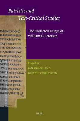 Patristic and Text-Critical Studies: The Collected Essays of William L. Petersen - Krans, Jan (Editor), and Verheyden, Joseph (Editor)