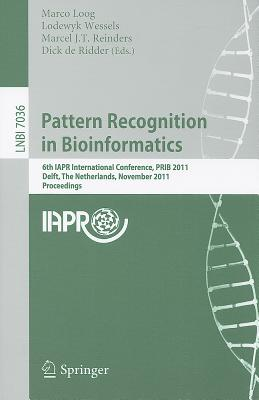 Pattern Recognition in Bioinformatics: 6th IAPR International Conference, PRIB 2011 Delft, The Netherlands, November 2-4, 2011 Proceedings - Loog, Marco (Editor)