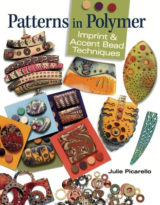 Patterns in Polymer: Imprint & Accent Bead Techniques - Picarello, Julie