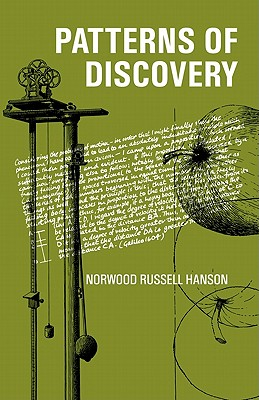 Patterns of Discovery: An Inquiry Into the Conceptual Foundations of Science - Cambridge University Press, and Hanson, Norwood R