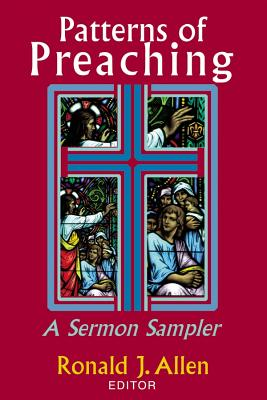 Patterns of Preaching: A Sermon Sampler - Allen, Ronald J (Editor)
