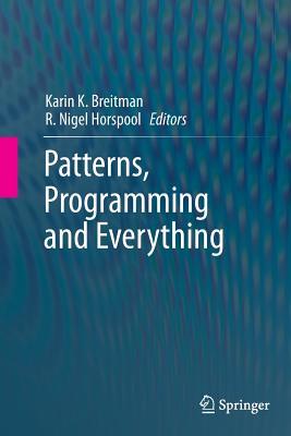 Patterns, Programming and Everything - Breitman, Karin K (Editor), and Horspool, R Nigel (Editor)