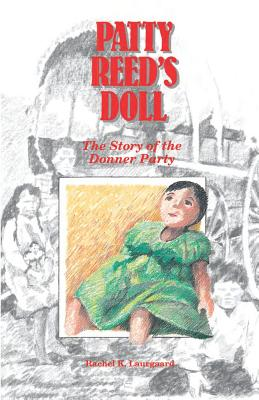 Patty Reed's Doll: The Story of the Donner Party - Laurgaard, Rachel Kelley