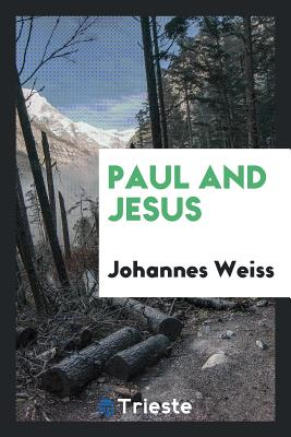 Paul and Jesus - Weiss, Johannes