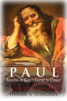 Paul, Apostle of God's Glory in Christ: A Pauline Theology - Schreiner, Thomas R, Dr., PH.D.