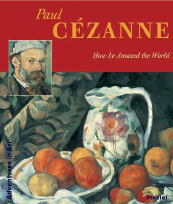 Paul Cezanne: How He Amazed the World - Wenzel, Angela