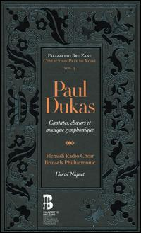 Paul Dukas: Cantates, Ch?urs et Musique Symphonique [CD+Book] - Andrew Foster-Williams (baritone); Catherine Hunold (soprano); Chantal Santon Jeffery (soprano); Cyrille Dubois (tenor);...