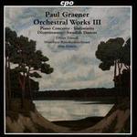 Paul Graener: Orchestral Works, Vol. 3