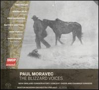 Paul Moravec: The Blizzard Voices - David Cushing (bass baritone); David Kravitz (baritone); Deborah Selig (soprano); Emily Pulley (soprano); Erica Brookhyser (mezzo-soprano); Matthew DiBattista (tenor); New England Conservatory Chorus (choir, chorus); Boston Modern Orchestra Project