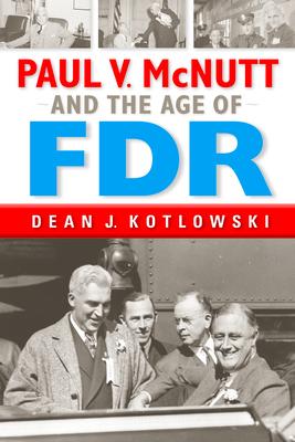 Paul V. McNutt and the Age of FDR - Kotlowski, Dean J
