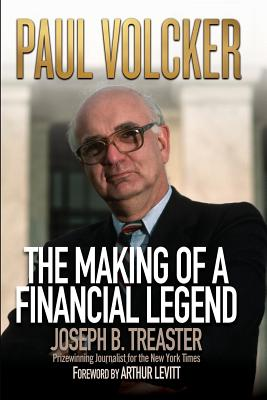 Paul Volcker: The Making of a Financial Legend - Treaster, Joseph B