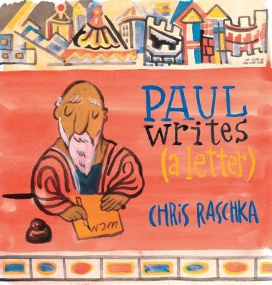 Paul Writes (a Letter) - Raschka, Chris