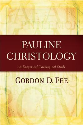 Pauline Christology: An Exegetical-Theological Study - Fee, Gordon D, Dr.