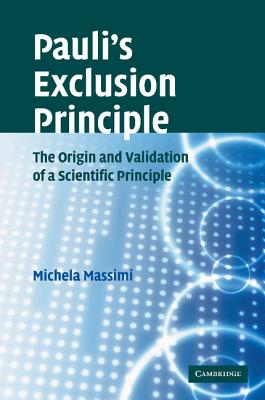 Pauli's Exclusion Principle: The Origin and Validation of a Scientific Principle - Massimi, Michela