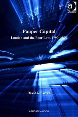 Pauper Capital: London and the Poor Law, 1790-1870 - Green, David R.
