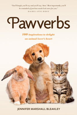Pawverbs: 100 Inspirations to Delight an Animal Lover's Heart - Bleakley, Jennifer Marshall