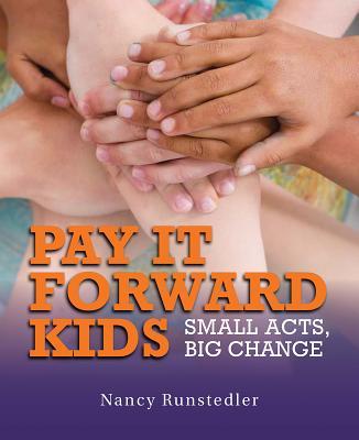 Pay It Forward Kids: Small Acts, Big Change - Runstedler, Nancy