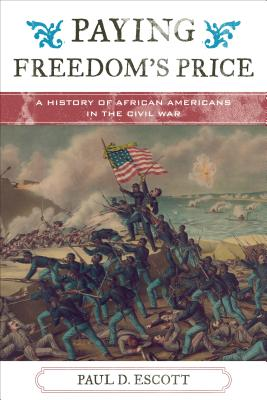 Paying Freedom's Price: A History of African Americans in the Civil War - Escott, Paul David, and Moore, Jacqueline M (Editor), and Mjagkij, Nina (Editor)