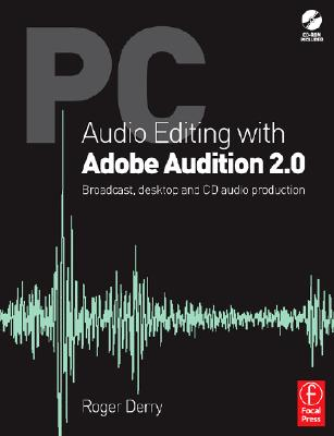 PC Audio Editing with Adobe Audition 2.0: Broadcast, Desktop and CD Audio Production - Derry, Roger