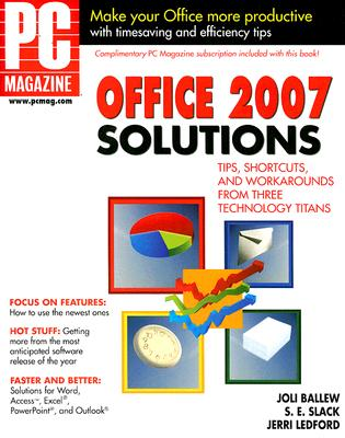PC Magazine Office 2007 Solutions - Ballew, Joli, and Slack, S E, and Ledford, Jerri L