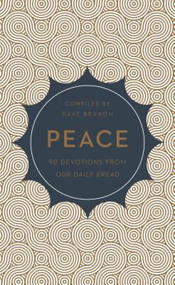 Peace: 90 Devotions from Our Daily Bread - Branon, Dave (Editor)