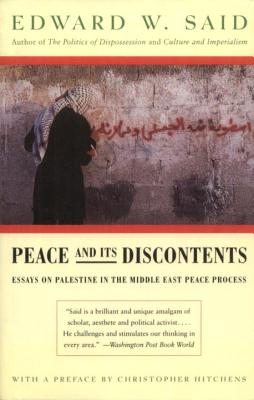 Peace and Its Discontents: Essays on Palestine in the Middle East Peace Process - Said, Edward W, Professor