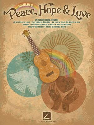 Peace, Hope & Love: Ukulele - Hal Leonard Publishing Corporation (Creator)