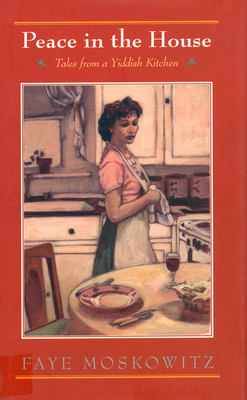 Peace in the House: Tales from a Yiddish Kitchen - Moskowitz, Faye