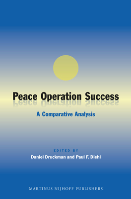 Peace Operation Success: A Comparative Analysis - Druckman, Daniel, Dr. (Editor), and Diehl, Paul F (Editor)