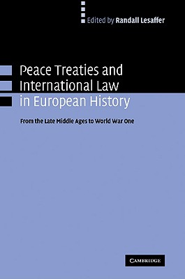 Peace Treaties and International Law in European History: From the Late Middle Ages to World War One - Lesaffer, Randall (Editor)