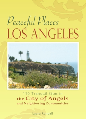 Peaceful Places: Los Angeles: 100+ Sites for Tranquility Across the City of Angels - Randall, Laura