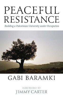 Peaceful Resistance: Building a Palestinian University Under Occupation - Baramki, Gabi