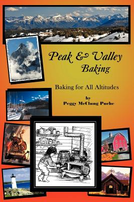 Peak & Valley Baking: Baking for All Altitudes - Puche, Peggy McClung