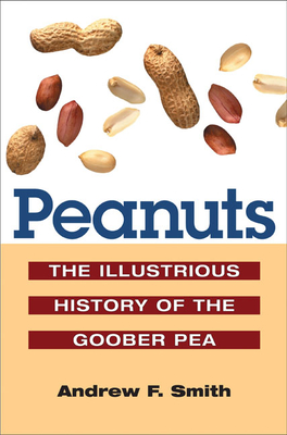 Peanuts: The Illustrious History of the Goober Pea - Smith, Andrew F