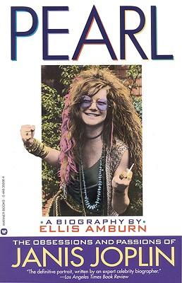 Pearl: The Obsessions and Passions of Janis Joplin - Amburn, Ellis