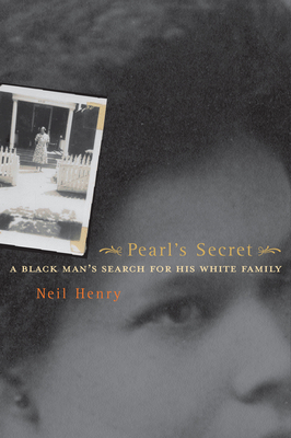 Pearl's Secret: A Black Man's Search for His White Family - Henry, Neil