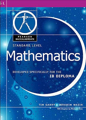 Pearson Baccalaureate: Standard Level Mathematics for the IB Diploma International Edition - Wazir, Ibrahim, and Garry, Tim