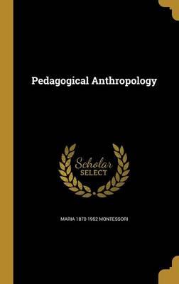 Pedagogical Anthropology - Montessori, Maria 1870-1952