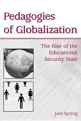 Pedagogies of Globalization: The Rise of the Educational Security State - Spring, Joel H