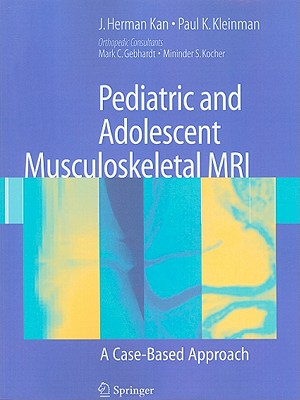 Pediatric and Adolescent Musculoskeletal MRI: A Case-Based Approach - Kan, J Herman, and Kleinman, Paul K