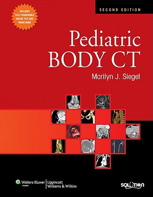 Pediatric Body CT - Siegel, Marilyn J, MD (Editor), and Babyn, Paul S (Contributions by), and Lee, Edward Y (Contributions by)